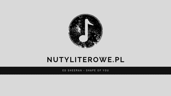 Ed Sheeran - Shape of You nuty literowe